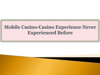 Mobile Casino-Casino Experience Never Experienced Before