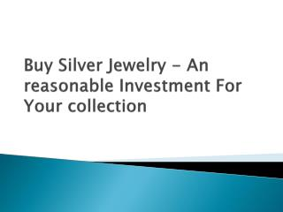 Buy silver jewelry an reasonable investment for your collect
