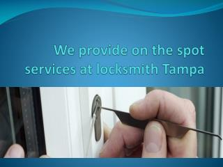 We provide on the spot services at locksmith Tampa
