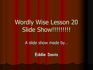 Wordly Wise Lesson 20 Slide Show!!!!!!!!!