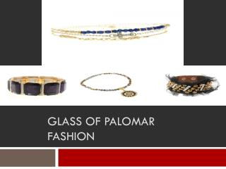 Glass of Palomar Fashion