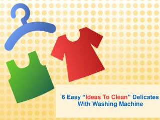 6 Easy Ideas To Clean Delicates With Washing Machine
