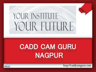 CADD CAM GURU Nagpur,CAD,CAM,CAE Training In Nagpur