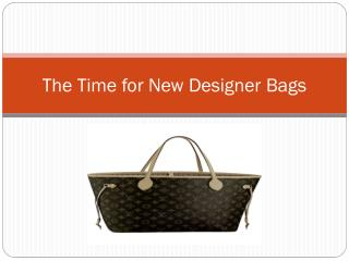 The Time for New Designer Bags