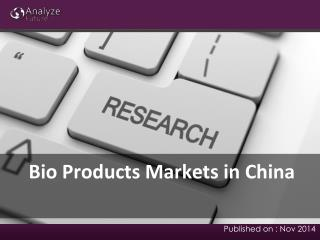 Bio Products Markets in china:  Share, Research Report, Fore
