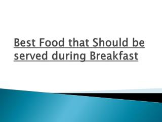 Best Food that should be served during breakfast