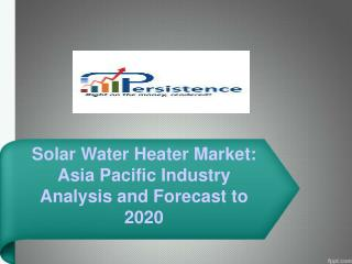 Solar Water Heater Market: Asia Pacific Analysis to 2020