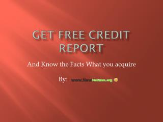 Get free credit report and know the facts what you acquire