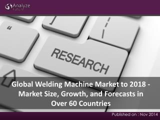 Global Welding Machine Market to 2018: Market Size, Growth,