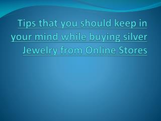 Tips that you should keep in your mind buying silver Jewelry