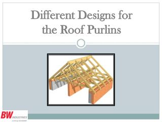 Different Designs for the Roof Purlins
