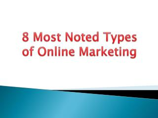 8 Most Noted Types of Online Marketing