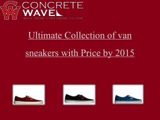 Ultimate Collection of van sneakers with Price by 2015