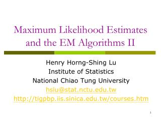 Maximum Likelihood Estimates and the EM Algorithms II