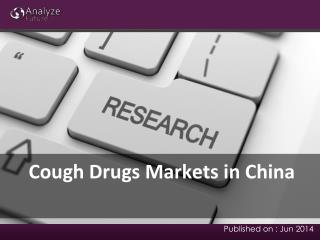 Cough Drugs Markets in China: Size, Share and Forecast, Curr