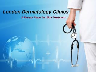 London Dermatology Clinics - A Perfect Place For Skin Treat