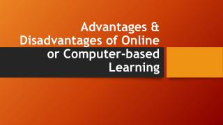 Advantages & Disadvantages of Online or Computer-based Learn