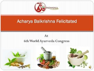 Acharya Balkrishna Felicitated At 6th World Ayurveda Congres