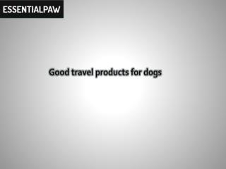 Good travel products for dogs