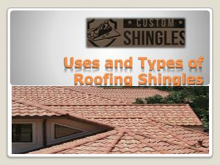 Uses and Types of Roofing Shingles