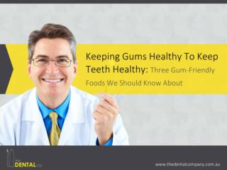 Keeping Gums Healthy To Keep Teeth Healthy: Three Gum-Friend