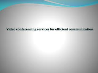 Video conferencing services for efficient communication