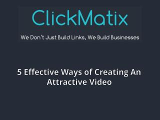 5 Effective Ways of Creating An Attractive Video
