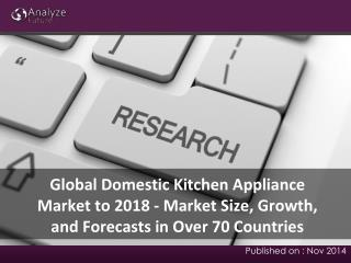 2018 Global Domestic Kitchen Appliance Market: Analysis, Sha