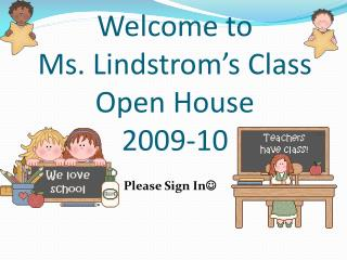 Welcome to  Ms. Lindstrom's Class Open House 2009-10