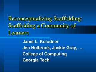 Reconceptualizing Scaffolding:  Scaffolding a Community of Learners