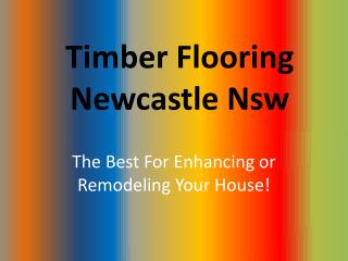 Timber Flooring Newcastle Nsw The Best For Enhancing or Remo