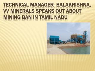 Technical Manager-Balakrishna, VV Minerals Speaks Out About