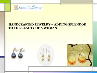 Handcrafted Jewelry – Adding Splendor to the Beauty
