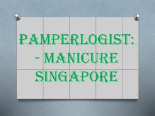 Pamperlogist- Manicure Singapore