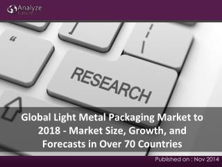 Analyze Future: Global Light Metal Packaging Market to 2018