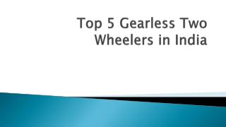 Top 5 Gearless Two Wheelers in India