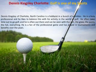 Dennis Kingsley Charlotte - Golf Is One Of My Sports
