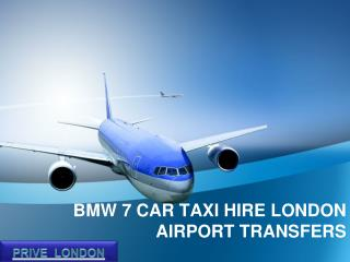 BMW 7 LUXURY CAR HIRE LONDON AIRPORT TRANSFERS