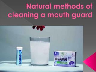 Natural methods of cleaning a mouth guard