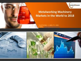 Metalworking Machinery Markets in the World to 2018