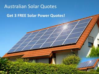 Australian Solar Quotes - Get 3 FREE Solar Power Quotes!
