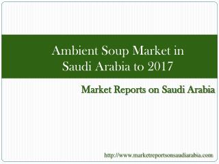 Ambient Soup Market in Saudi Arabia to 2017