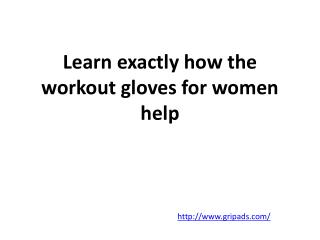 Learn exactly how the workout gloves for women help