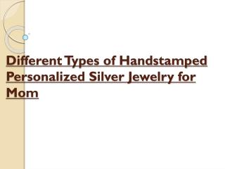Different Types of Handstamped Personalized Silver Jewelry f