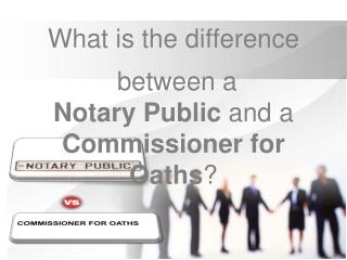 What is the difference   between a Notary Public and a Commi