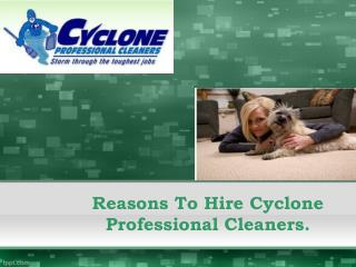 Reasons To Hire Cyclone Professional Cleaners