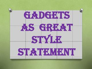 Gadgets as Great Style Statement
