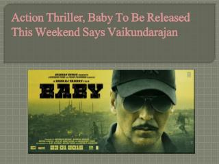 Action Thriller, Baby To Be Released This Weekend Says Vaiku