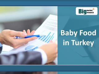 Baby Food Market in Turkey : Big Market Research