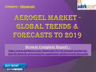 Aerogel Market - Global Trends & Forecasts to 2019